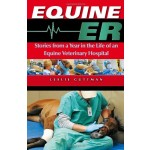 Equine ER: Stories From a Year in the Life of an Equine Veterinary Hospital
